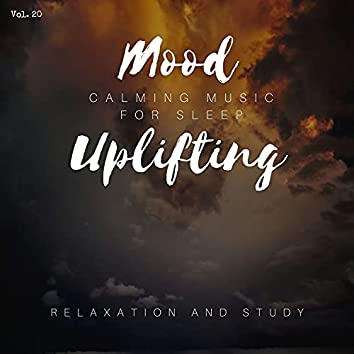 Mood Uplifting - Calming Music For Sleep, Relaxation And Study, Vol. 20