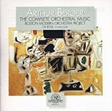 Arthur Berger: Complete Orchestral Music