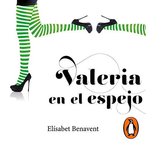 Valeria en el espejo [Valeria in the Mirror] Audiobook By Elísabet Benavent cover art