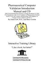 Pharmaceutical Computer Validation Introduction Manual and CD, GMP (Good Manufacturing Practices) Training Introduction To Meet FDA Regulations in the ... on Computer System Validation and Part 11