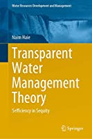 Transparent Water Management Theory: Sefficiency in Sequity (Water Resources Development and Management)
