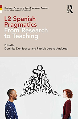 L2 Spanish Pragmatics: From Research to Teaching (Routledge Advances in Spanish Language Teaching) (English Edition)