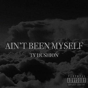 Ain't Been Myself