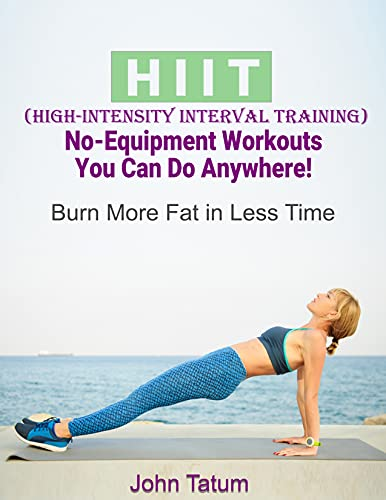 50 HIIT (High-Intensity Interval Training) No-Equipment Workouts You Can Do Anywhere! : Burn More Fat in Less Time (English Edition)