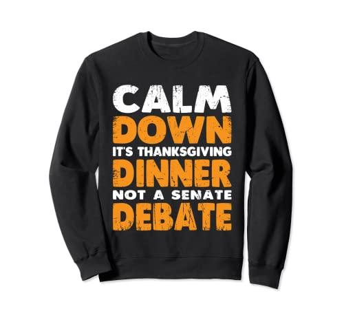 Calma Es Cena de Acción de Gracias No Un Debate Senatorial Sudadera