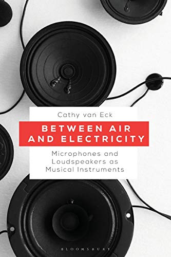 Between Air and Electricity: Microphones and Loudspeakers as Musical Instruments