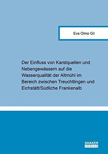 Der Einfluss von Karstquellen und Nebengewässern auf die Wasserqualität der Altmühl im Bereich zwischen Treuchtlingen und Eichstätt/Südliche Frankenalb (Berichte aus der Geowissenschaft)