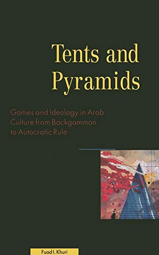 Tents and Pyramids: Games and Ideology in Arab Culture from Backgammon to Autocratic Rule