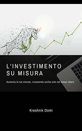 L'investimento su misura: Aumenta le tue entrate, investendo anche solo nel tempo libero