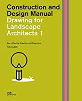 Drawing for Landscape Architects 1: Construction and Design Manual; Basic Drawing, Graphics, and Projections