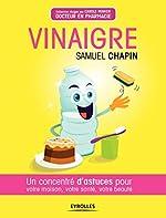 Vinaigre - Un concentré d'astuces pour votre maison, votre santé et votre beauté de Samuel Chapin