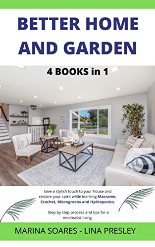 BETTER HOME AND GARDEN: Give a stylish touch to your house and restore your spirit while learning Macrame, Crochet, Microgreens and Hydroponics. Step by ... for a minimalist living (English Edition)