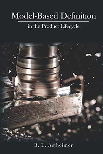 Compare Textbook Prices for Model-Based Definition in the Product Lifecycle  ISBN 9798587290242 by Astheimer, R L
