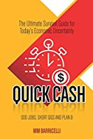 Quick Cash: The Ultimate Survival Guide For Today's Economic Uncertainty