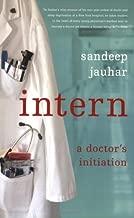 Intern A Doctors Initiation by Jauhar, Sandeep [Farrar, Straus and Giroux,2009] (Paperback)