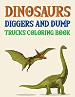 Dinosaurs Diggers And Dump Trucks Coloring Book: Simple Dinosaur Coloring book for Adults