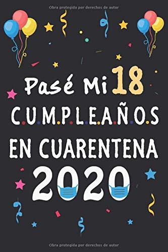 Pasé Mi 18 Cumpleaños En Cuarentena: regalos de cumpleaños confinamiento 18 años, memorable cuaderano de notas, Regalo expresivo para un cumpleaños. Agenda o Diario 110 paginas