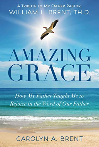 AMAZING GRACE: How My Father Taught Me to Rejoice in the Word of Our Father (English Edition)