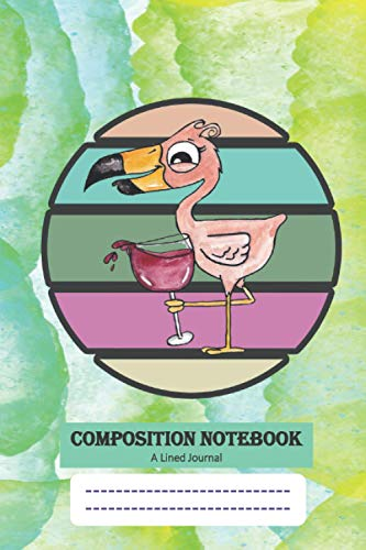 Composition Notebook - A wide ruled lined journal for School, College, Home or Office: A 106 pages, 6'x 9' inches lined Notebook with an attractive Cover of a Flamingo holding a Wine Glass