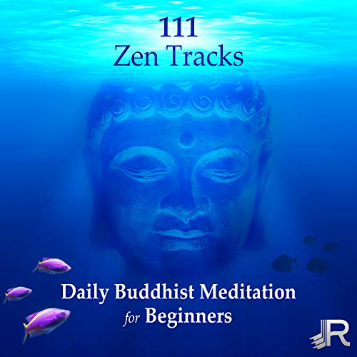 111 Zen Tracks: Daily Buddhist Meditation for Beginners, Om Chanting, Calming Ocean Waves, Meditation Mantras, Chakra Music, Buddha Zen Garden, Healing Yoga Relaxation