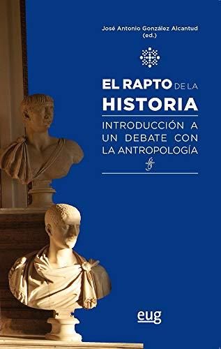 EL RAPTO DE LA HISTORIA: Introducción a un debate con la antropología (Antropología y estudios culturales)