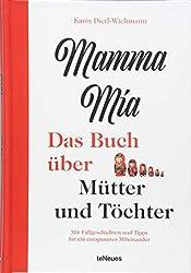 Mamma mia - Das Buch über Mütter und Töchter. Mit Fallgeschichten und Tipps für ein entspanntes Miteinander, 16x23cm, 192 Seiten