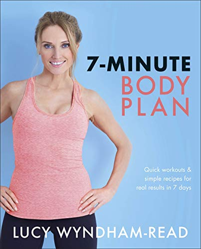7-Minute Body Plan: Quick workouts & simple recipes for real results in 7 days by [Lucy Wyndham-Read]