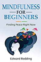 Mindfulness for Beginners: Finding Peace Right Now