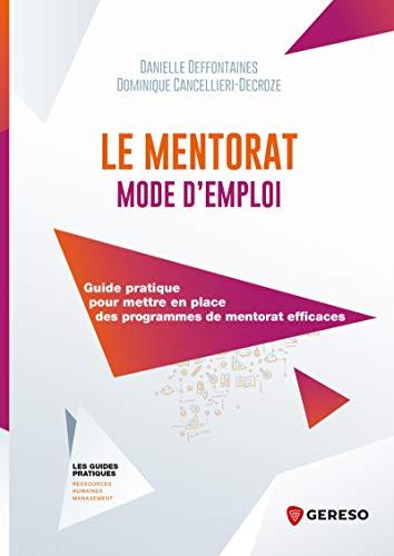 Le mentorat mode d'emploi: Guide pratique pour mettre en place des programmes de mentorat efficaces (Les guides pratiques) (French Edition)
