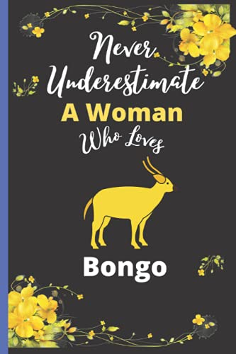 Never Underestimate A Woman Who Loves Bongo: Best Bongo Notebook For Woman, Animal Lover Mom ,Sister,Daughter Bongo Notebook Journal Gift For Birthday ... To Take Daily Notes, Ideas Your Feel,.Vol-4
