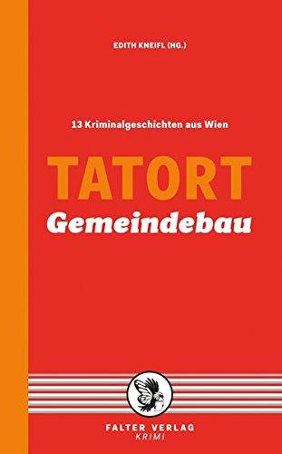Tatort Gemeindebau: 13 Kriminalgeschichten aus Wien (Tatort Kurzkrimis)