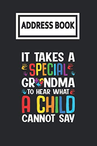 Address Book: Its Takes a Special Grandma To Hear What Child Cannot Say Autism Telephone & Contact Address Book with Alphabetical Tabs. Small Size 6x9 Organizer and Notes with A-Z Index for Women Men