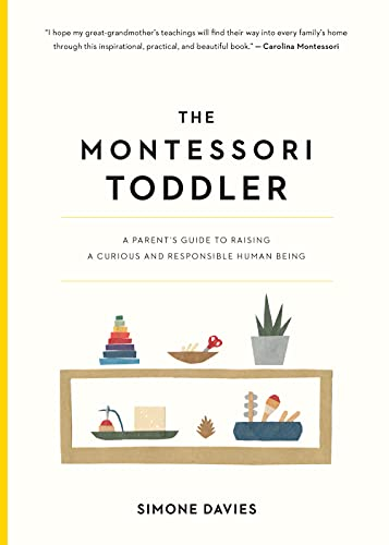 The Montessori Toddler: A Parent's Guide to Raising a Curious and...