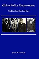 The Chico Police Department - The First One Hundred Years