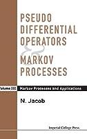 Pseudo Differential Operators & Markov Processes: Markov Processes And Applications