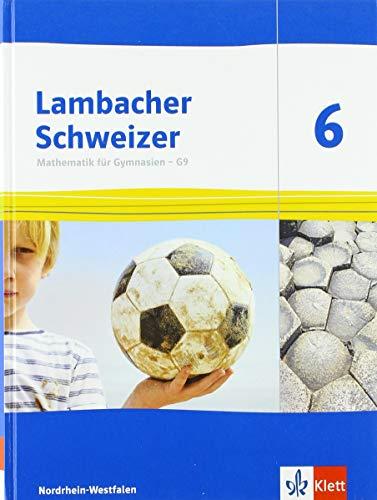 Lambacher Schweizer Mathematik 6 - G9. Ausgabe Nordrhein-Westfalen: Schülerbuch Klasse 6 (Lambacher Schweizer Mathematik G9. Ausgabe für Nordrhein-Westfalen ab 2019)