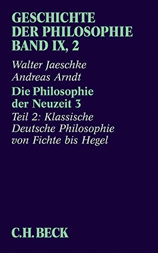 Geschichte der Philosophie Bd. 9/2: Die Philosophie der Neuzeit 3: Zweiter Teil: Klassische Deutsche Philosophie von Fichte bis Hegel