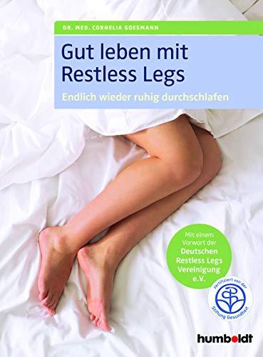 Gut leben mit Restless Legs: Endlich wieder durchschlafen. Mit einem Vorwort der Deutschen Restless Legs Vereinigung e.V. Zertifiziert von der Stiftung Gesundheit