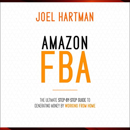 Amazon FBA: The Ultimate Step-By-Step Guide to Generating Money by Working from Home cover art