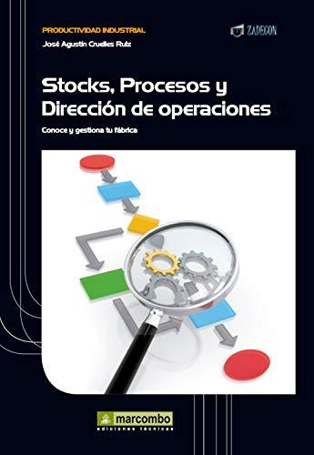 Stock, procesos y dirección de operaciones: Conoce y gestiona tu fábrica (Productividad industrial nº 1)