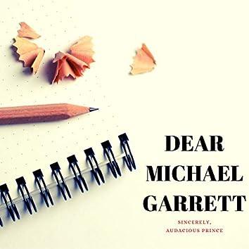 Dear Michael Garrett