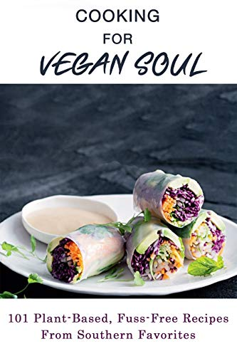 Cooking For Vegan Soul: 101 Plant-Based, Fuss-Free Recipes From Southern Favorites: Vegan Soup Recipes
