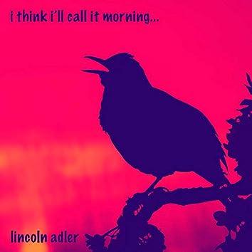 I Think I'll Call It Morning