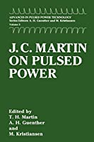 J. C. Martin on Pulsed Power (Advances in Pulsed Power Technology (3))