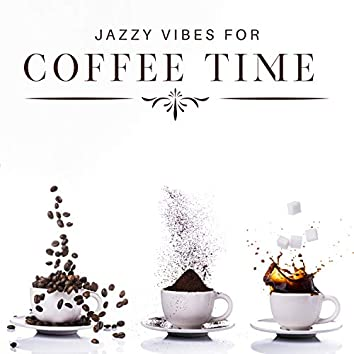Jazzy Vibes for Coffee Time: Background Music for Cafes & Coffee Shops, Relaxing Music, Wind Down after Work, Chillout, Meeting with Friends
