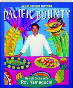 Pacific Bounty: Hawaii Cooks With Roy Yamaguchi 0912333235 Book Cover