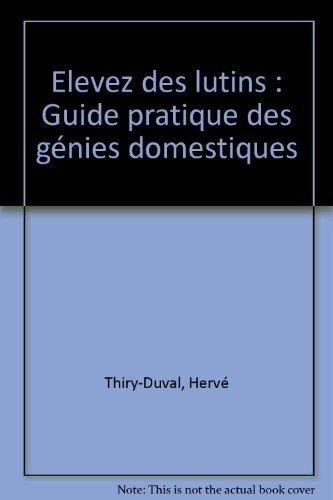 Elevez des lutins : Guide pratique des génies domestiques