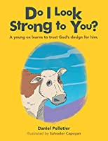 Do I Look Strong to You?: A Young Ox Learns to Trust God's Design for Him