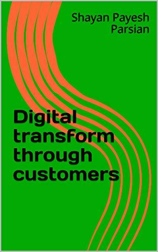Digital transform through customers (The DXPOP Book 5)
