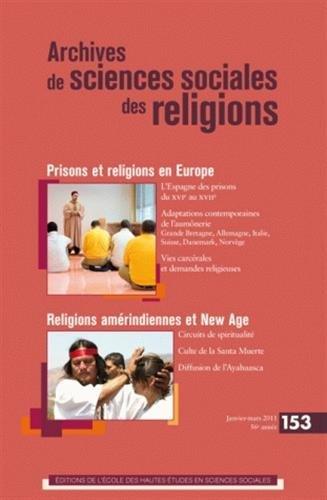 Archives de sciences sociales des religions, N° 153, Janvier-Mars : Prisons et religions en Europe - Religions amérindiennes et New Age